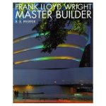 Frank Lloyd Wright: Master Builder
